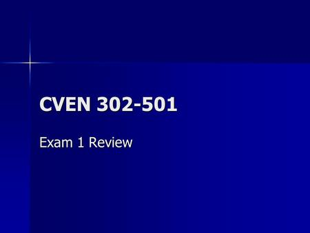 CVEN 302-501 Exam 1 Review. Matlab Basic commands and syntax Basic commands and syntax Creation of functions and programs Creation of functions and programs.