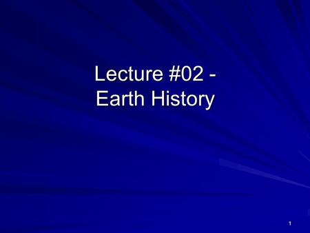 1 Lecture #02 - Earth History. 2 The Fine Structure of The Universe : The Elements Elements are a basic building block of molecules, and only 92 natural.