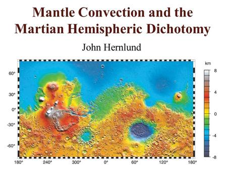Mantle Convection and the Martian Hemispheric Dichotomy John Hernlund.