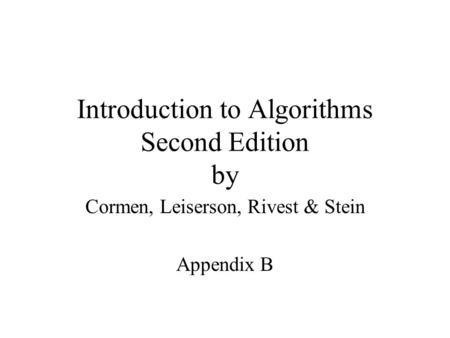 Introduction to Algorithms Second Edition by Cormen, Leiserson, Rivest & Stein Appendix B.