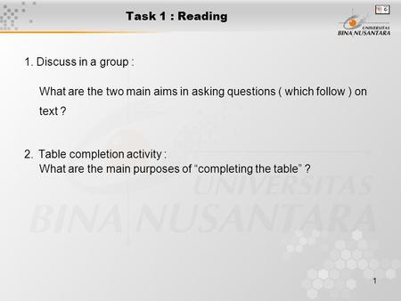 1 Task 1 : Reading 1. Discuss in a group : What are the two main aims in asking questions ( which follow ) on text ? 2. Table completion activity : What.