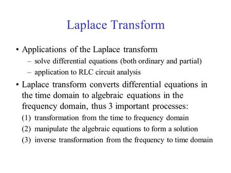 Laplace Transform Applications of the Laplace transform –solve differential equations (both ordinary and partial) –application to RLC circuit analysis.