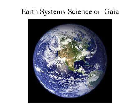 Earth Systems Science or Gaia. A new/different kind of ecology Holistic science, is an approach to research that emphasizes the study of complex systems.