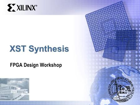 XST Synthesis FPGA Design Workshop. Presentation Name 2 Objectives After completing this module, you will be able to…  List the synthesis options for.