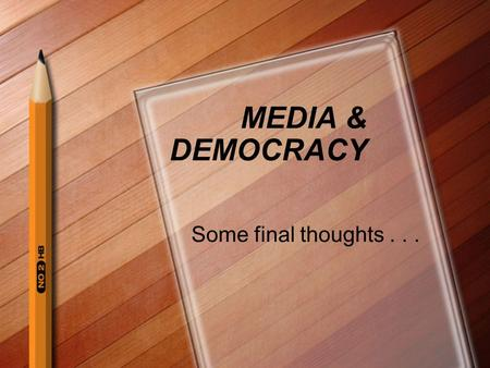 MEDIA & DEMOCRACY Some final thoughts.... Concerns About Public Interest Democracy depends on a free flow of ideas, primarily through the media Not just.