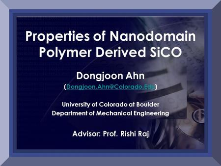 Properties of Nanodomain Polymer Derived SiCO Dongjoon Ahn University of Colorado at Boulder Department.