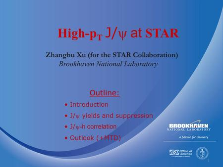 1 Zhangbu Xu (for the STAR Collaboration) Brookhaven National Laboratory High-p T J/ at  STAR Outline: Introduction J/ yields and suppression J/ -h.