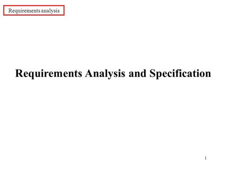 1 Requirements Analysis and Specification Requirements analysis.