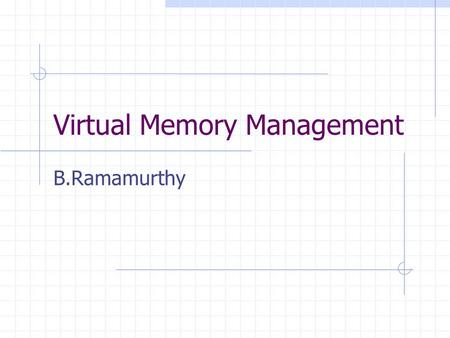 Virtual Memory Management B.Ramamurthy. Paging (2) The relation between virtual addresses and physical memory addres- ses given by page table.