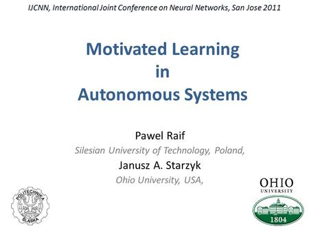 IJCNN, International Joint Conference on Neural Networks, San Jose 2011 Pawel Raif Silesian University of Technology, Poland, Janusz A. Starzyk Ohio University,