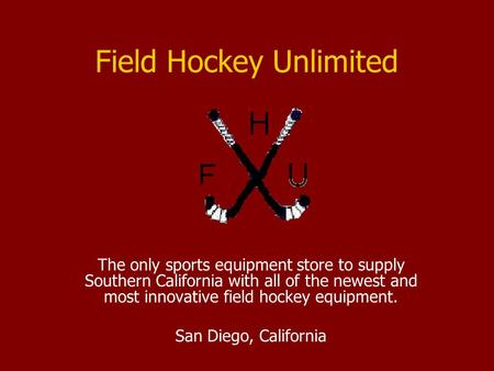 Field Hockey Unlimited The only sports equipment store to supply Southern California with all of the newest and most innovative field hockey equipment.