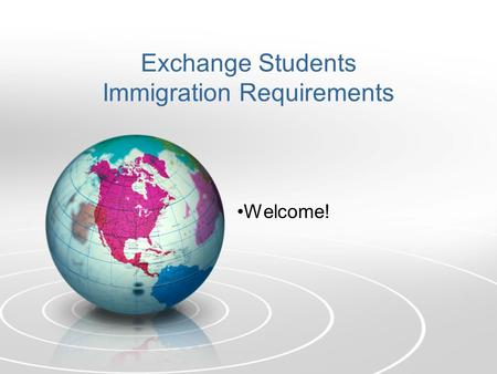 Exchange Students Immigration Requirements Welcome!