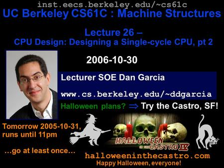 CS61C L26 CPU Design : Designing a Single-Cycle CPU II (1) Garcia, Fall 2006 © UCB Lecturer SOE Dan Garcia www.cs.berkeley.edu/~ddgarcia inst.eecs.berkeley.edu/~cs61c.