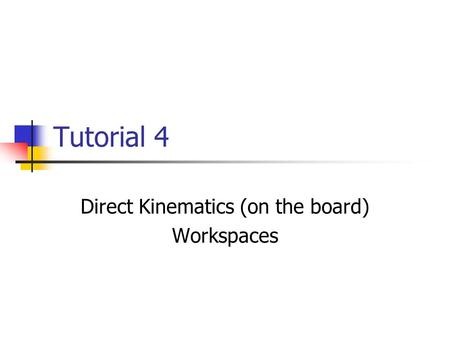 Tutorial 4 Direct Kinematics (on the board) Workspaces.