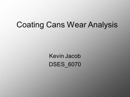Coating Cans Wear Analysis Kevin Jacob DSES_6070.