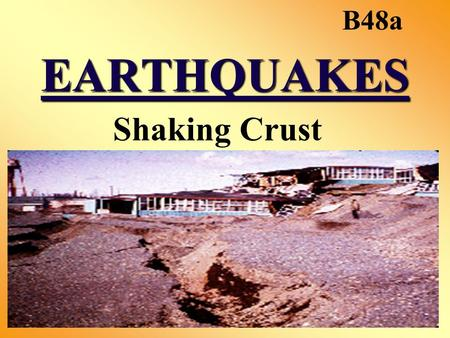 EARTHQUAKES Shaking Crust B48a. EARTHQUAKES vibrations produced by breaking of lithosphere (crust and upper mantle) elastic limit = amount that rocks.