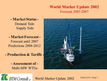 World Market Update 2002 March 2003 - Page 1 - Market Status - Demand Side Supply Side - Market Forecast - Forecast until 2007 Predictions 2008-2012 -