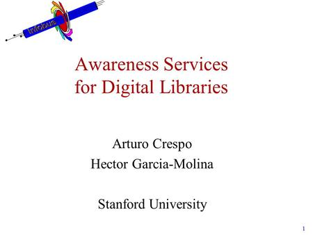 1 Awareness Services for Digital Libraries Arturo Crespo Hector Garcia-Molina Stanford University.