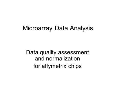 Microarray Data Analysis Data quality assessment and normalization for affymetrix chips.