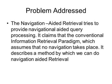 Problem Addressed The Navigation –Aided Retrieval tries to provide navigational aided query processing. It claims that the conventional Information Retrieval.