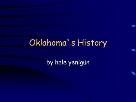 Oklahoma`s History by hale yenigün. 1541 beginnings Lost City of Gold Plain Indian tribes.