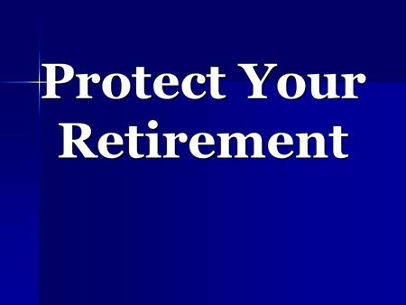 Protect Your Retirement. Three Phases of your Financial Life Phase One Accumulation Accumulation Phase Two Protection Phase Three Phase Three Distribution.