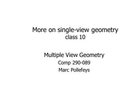 More on single-view geometry class 10 Multiple View Geometry Comp 290-089 Marc Pollefeys.