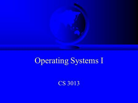 Operating Systems I CS 3013. Topics F Background F Admin Stuff F Motivation F Objectives F Operating Systems!