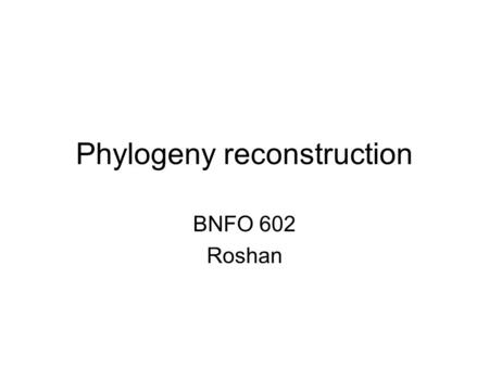 Phylogeny reconstruction BNFO 602 Roshan. Simulation studies.