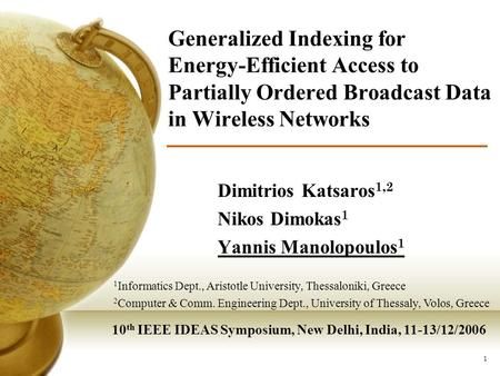 1 Generalized Indexing for Energy-Efficient Access to Partially Ordered Broadcast Data in Wireless Networks Dimitrios Katsaros 1,2 Nikos Dimokas 1 Yannis.