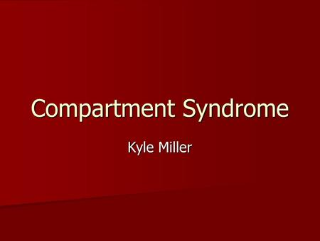 Compartment Syndrome Kyle Miller. Compartment Syndrome Definition Definition Compartment Syndrome involves the compression of nerves and blood vessels.