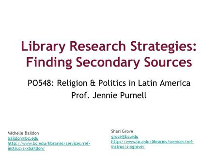 Library Research Strategies: Finding Secondary Sources PO548: Religion & Politics in Latin America Prof. Jennie Purnell Michelle Baildon