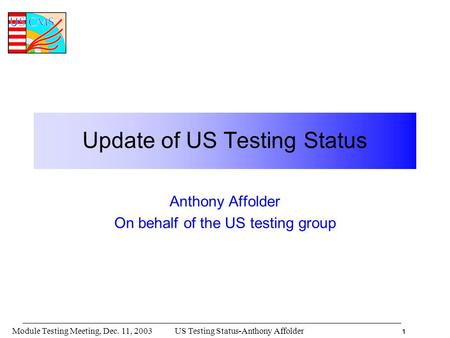 1 US Testing Status-Anthony AffolderModule Testing Meeting, Dec. 11, 2003 Update of US Testing Status Anthony Affolder On behalf of the US testing group.