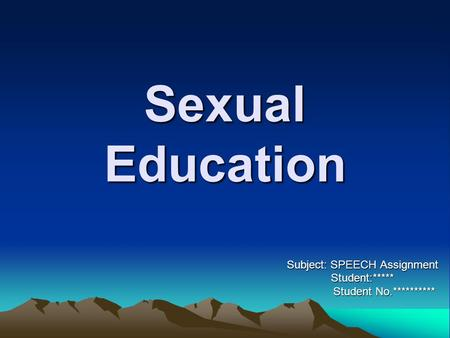 Sexual Education Subject: SPEECH Assignment Student:***** Student No.********** Student No.**********