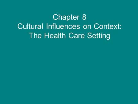 Chapter 8 Cultural Influences on Context: The Health Care Setting