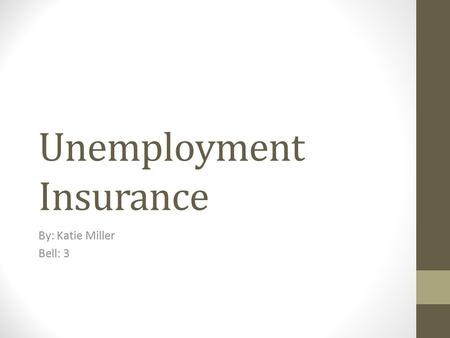 Unemployment Insurance By: Katie Miller Bell: 3. Created in 1935 in response to the Great Depression, when millions of people lost their jobs.