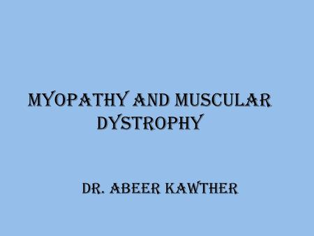 Myopathy and muscular dystrophy Dr. abeer kawther.
