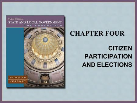 CHAPTER FOUR CITIZEN PARTICIPATION AND ELECTIONS.