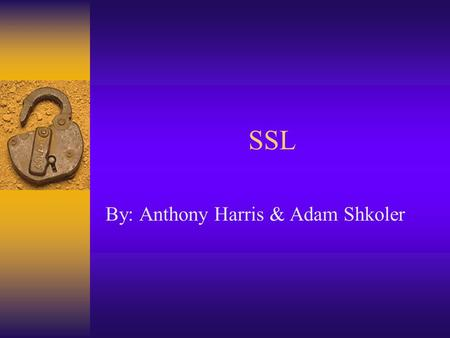 SSL By: Anthony Harris & Adam Shkoler. What is SSL? SSL stands for Secure Sockets Layer SSL is a cryptographic protocol which provides secure communications.