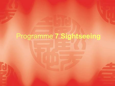 Programme 7 Sightseeing. Teaching objectives ● Learn how to introduce local scenic spots and show your business partners around your city; ● Know the.