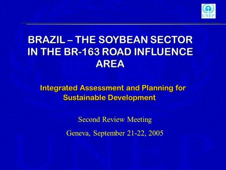 BRAZIL – THE SOYBEAN SECTOR IN THE BR-163 ROAD INFLUENCE AREA Integrated Assessment and Planning for Sustainable Development Integrated Assessment and.