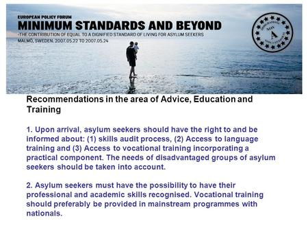 Recommendations in the area of Advice, Education and Training 1. Upon arrival, asylum seekers should have the right to and be informed about: (1) skills.
