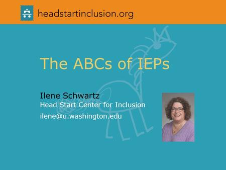 The ABCs of IEPs Ilene Schwartz Head Start Center for Inclusion