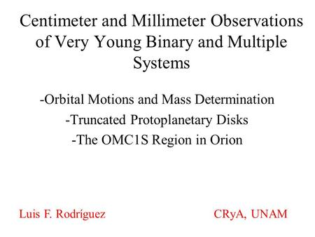 Centimeter and Millimeter Observations of Very Young Binary and Multiple Systems -Orbital Motions and Mass Determination -Truncated Protoplanetary Disks.