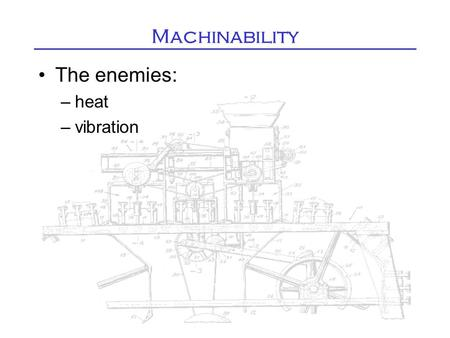 Machinability The enemies: –heat –vibration. Vibration (chatter)