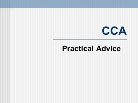 CCA Practical Advice. CCA Demonstration of fundamental clinical skills essential to safe and effective patient care. Designed to measure student competency.