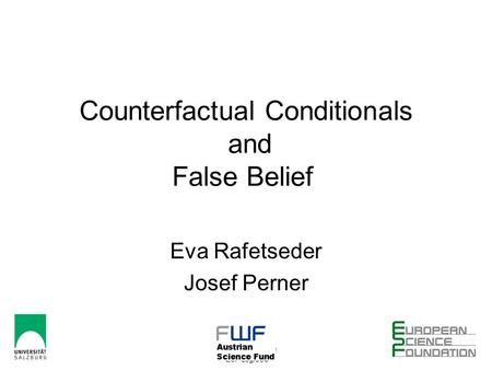 21-05-2011 CCCUE-Düsseldorf ESF-LogiCCC 1 Counterfactual Conditionals and False Belief Eva Rafetseder Josef Perner.