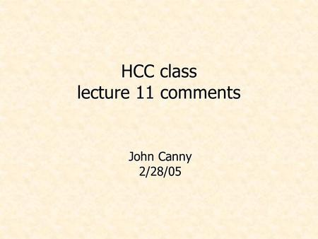 HCC class lecture 11 comments John Canny 2/28/05.