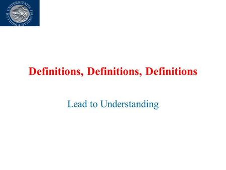 Definitions, Definitions, Definitions Lead to Understanding.