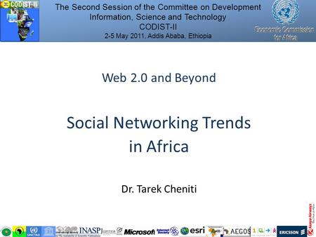 Web 2.0 and Beyond Social Networking Trends in Africa Dr. Tarek Cheniti The Second Session of the Committee on Development Information, Science and Technology.